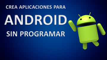 Crea Aplicaciones Android sin Programar