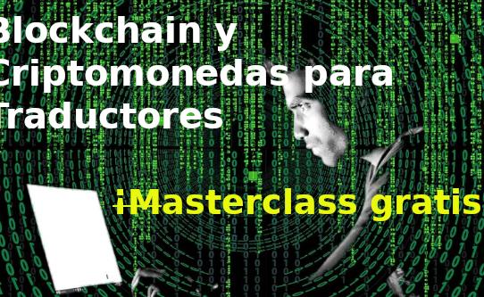 Blockchain y Criptomonedas para traductores Masterclass Gratis